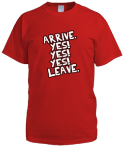 Arrive Yes Yes Yes Leave (Male Shirt)