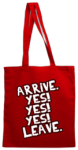 Arrive Yes Yes Yes Leave (Tote Bag)