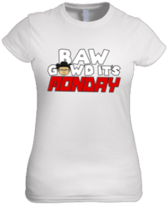 BAW GAWD Its Monday (Female Shirt)
